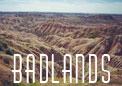 Lakota Indians called the area mako sica(bad land)